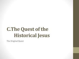 C.The Quest of the Historical Jesus