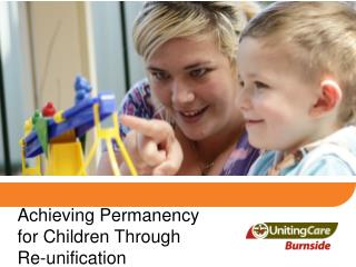 Achieving Permanency for Children Through  Re-unification