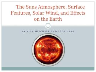 The Suns Atmosphere, Surface Features, Solar Wind, and Effects on the Earth