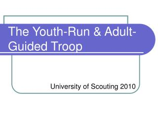 The Youth-Run & Adult-Guided Troop