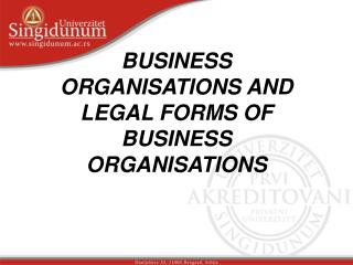 BUSINESS ORGANISATIONS AND LEGAL FORMS OF BUSINESS ORGANISATIONS