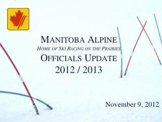 Manitoba Alpine Home of Ski Racing on the Prairies Officials Update 2012 / 2013