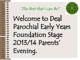Welcome to Deal Parochial Early Years Foundation Stage 2013/14 Parents' Evening.
