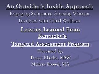 An Outsider's Inside Approach Engaging Substance Abusing Women Involved with Child Welfare :