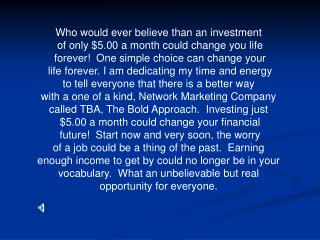 Who would ever believe than an investment  of only $5.00 a month could change you life