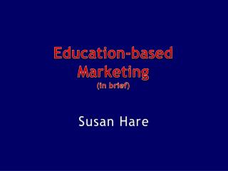 Education-based Marketing (in brief)