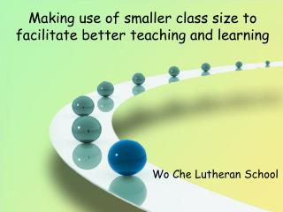 Making use of smaller class size to facilitate better teaching and learning