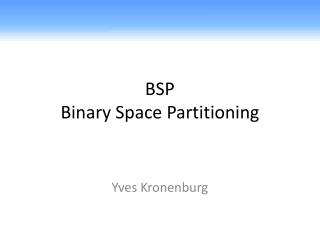 BSP  Binary Space Partitioning