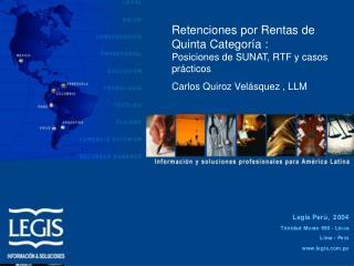 Retenciones por Rentas de Quinta Categoría :           Posiciones de SUNAT, RTF y casos prácticos Carlos Quiroz Velásque