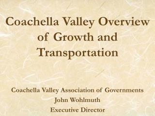 Coachella Valley Overview of Growth and Transportation