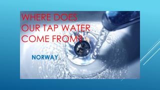 WHERE DOES OUR TAP WATER COME FROM?