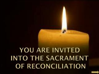 You are invited  into the Sacrament  of reconciliation