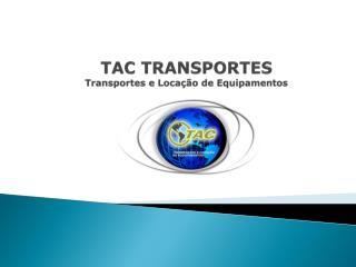 TAC TRANSPORTES Transportes e Locação de Equipamentos