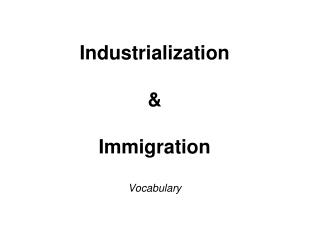 Industrialization & Immigration Vocabulary