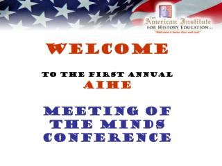 Welcome  to the First Annual  AIHE Meeting of the Minds Conference