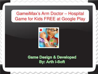 GameiMax's Arm Doctor - Hospital Game for Kids FREE