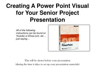 Creating A Power Point Visual for Your Senior Project Presentation