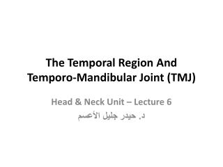 The Temporal Region And Temporo -Mandibular Joint (TMJ)