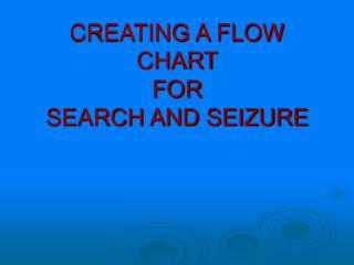 CREATING A FLOW CHART FOR  SEARCH AND SEIZURE