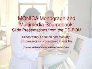 MONICA Monograph and Multimedia Sourcebook: Slide Presentations from the CD-ROM