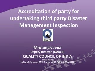 Accreditation of party for undertaking third party Disaster Management Inspection