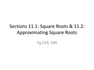 Sections 11.1: Square Roots & 11.2: Approximating Square Roots