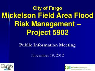 City of Fargo Mickelson Field Area Flood Risk Management –  Project 5902
