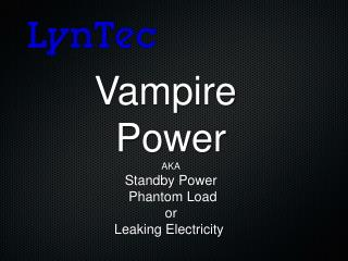 Vampire Power AKA Standby Power Phantom Load or Leaking Electricity