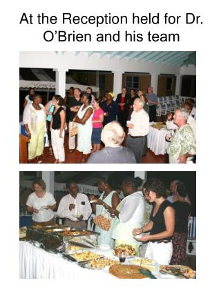 At the Reception held for Dr. O'Brien and his team