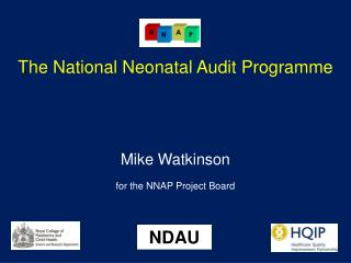 The National Neonatal Audit Programme Mike Watkinson for the NNAP Project Board