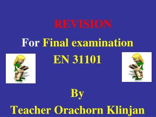 REVISION For  Final examination EN 31101 By Teacher Orachorn Klinjan