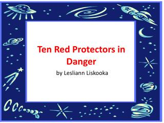 Ten Red Protectors in Danger by  Lesliann Liskooka