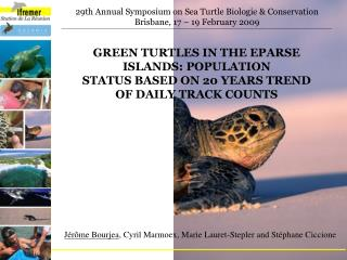 29th Annual Symposium on Sea Turtle Biologie & Conservation  Brisbane, 17 – 19 February 2009
