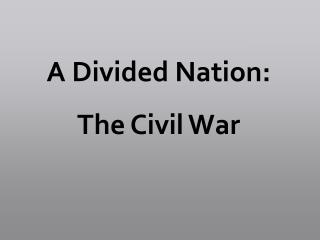 A Divided Nation:  The Civil War
