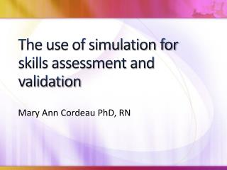 The use of simulation for skills assessment and validation