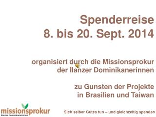 Spenderreise  8. bis 20. Sept. 2014