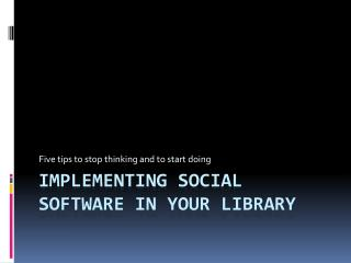 Implementing social  software in  your library