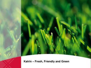 Katrin – Fresh, Friendly and Green