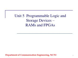 Unit 5  Programmable Logic and Storage Devices – RAMs and FPGAs