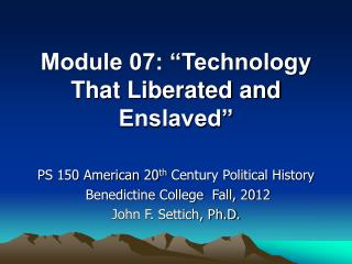 """Module 07: """"Technology That Liberated and Enslaved"""""""