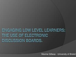 Engaging Low Level Learners: the use of electronic discussion boards.