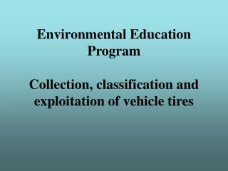 Environmental Education Program Collection, classification and exploitation of vehicle tires