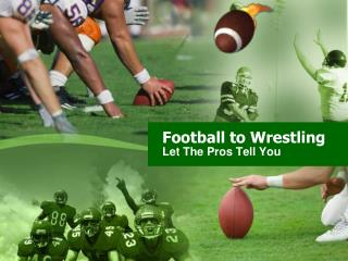 Football to Wrestling