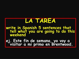 LA TAREA write in Spanish 5 sentences that tell what you are going to do this weekend
