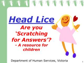 Head Lice Are you 'Scratching for Answers'? - A resource for children
