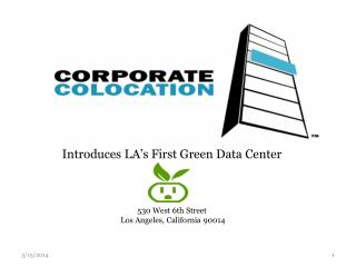 Introduces LA's First Green Data Center 530 West 6th Street  Los Angeles, California 90014