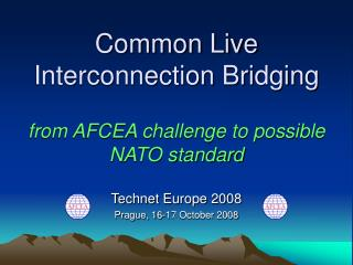 Common Live Interconnection Bridging from AFCEA challenge to possible NATO standard