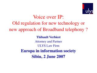 Voice over IP:  Old regulation for new technology or new approach of Broadband telephony ?