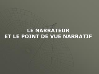 LE NARRATEUR  ET LE POINT DE VUE NARRATIF