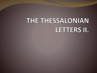 THE THESSALONIAN LETTERS II .